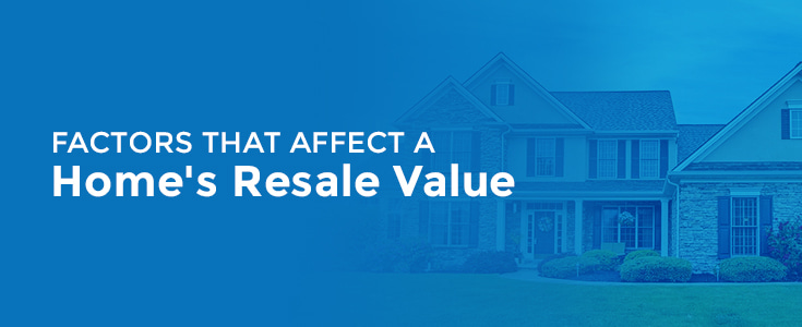 Factors That Affect a Home's Resale Value