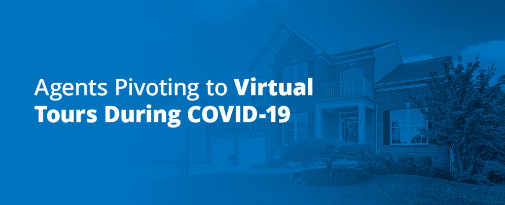 AGENTS PIVOTING TO VIRTUAL TOURS DURING COVID-19