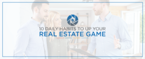 10-Daily-Habits-to-Up-Your-Real-Estate-Game
